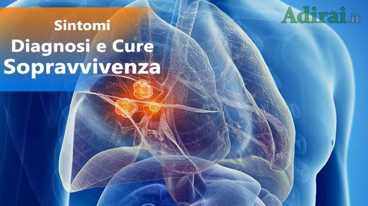 tumore ai polmoni sintomi diagnosi cure sopravvivenza