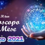 Oroscopo del mese di Marzo 2021 Amore, Lavoro e Salute segno per segno