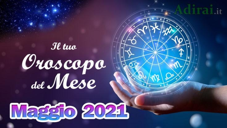 oroscopo del mese maggio 2021 - tutti i segni zodiacali