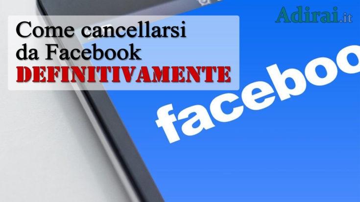 come cancellarsi da facebook eliminare account definitivamente