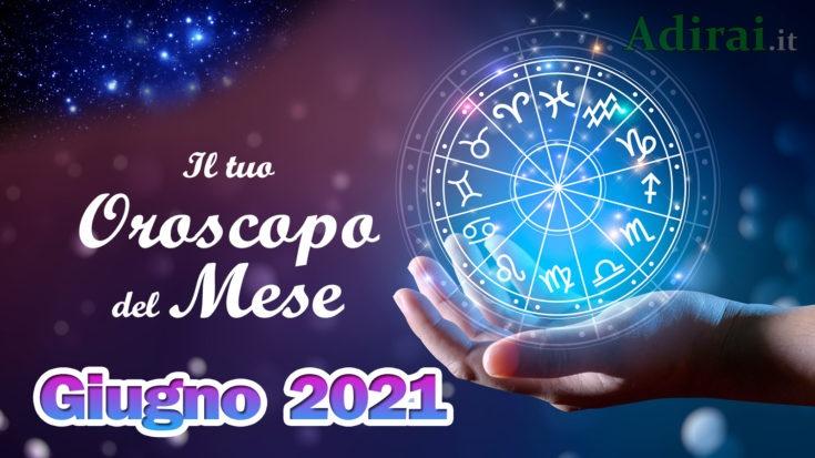 oroscopo del mese giugno 2021 - amore, lavoro e salute per tutti i segni zodiacali