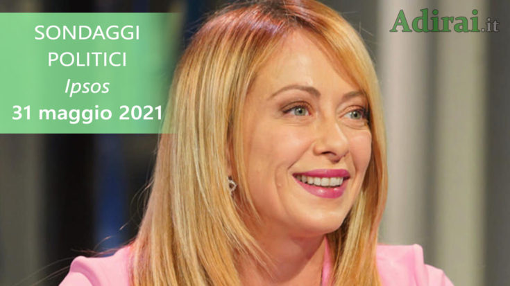 ultimi sondaggi politici 31 maggio 2021 meloni ipsos - intenzioni di voto per tutti i partiti italiani